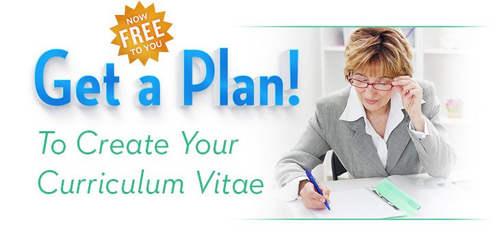 Now FREE to You - Get a Plan! Create Your Curriculum Vitae